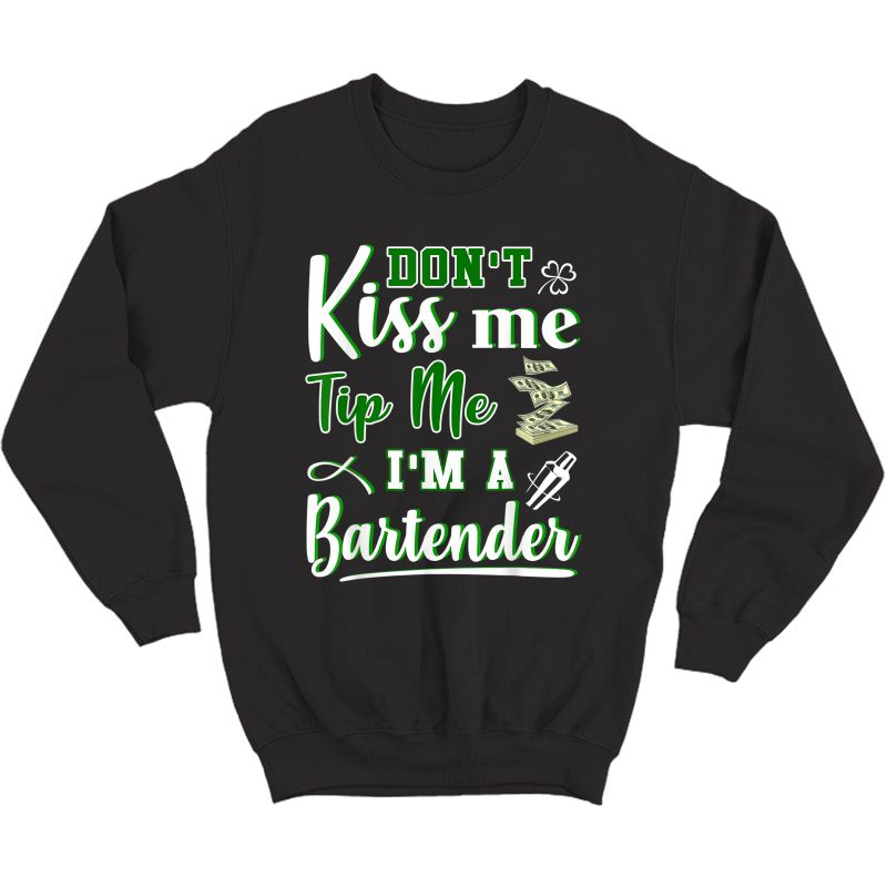 Don't Kiss Me Tip Me I'm A Bartender Funny St Patrick's Day T-shirt Crewneck Sweater