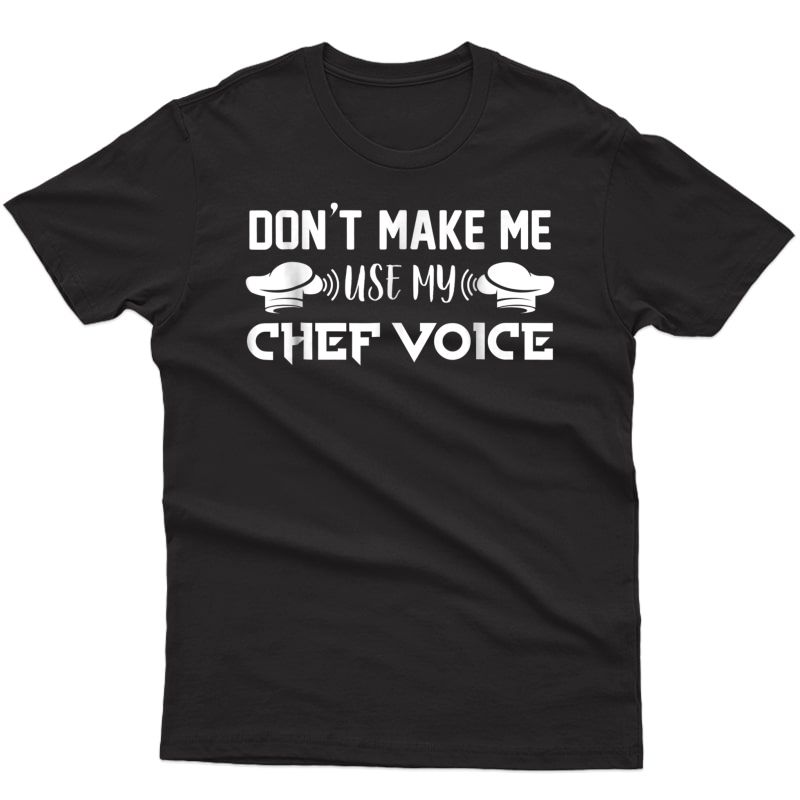 Don't Make Me Use My Chef Voice Funny Cooking T Shirt