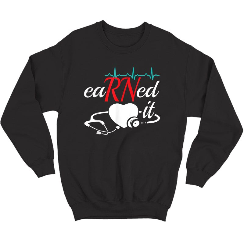 Earned It Rn Nurse Nursing Graduation Gift T-shirt T-shirt Crewneck Sweater