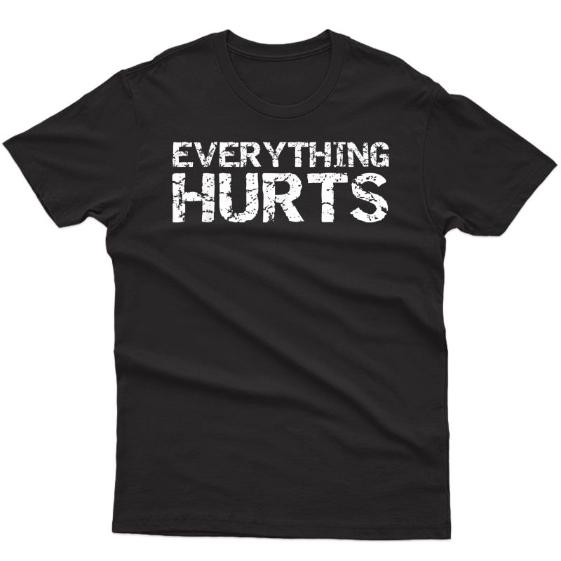Everything Hurts Shirt For Funny Workout T-shirt