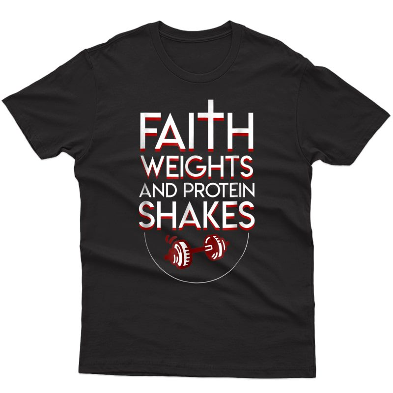 Faith Weights And Protein Shakes Christian Weight Lifting Shirts