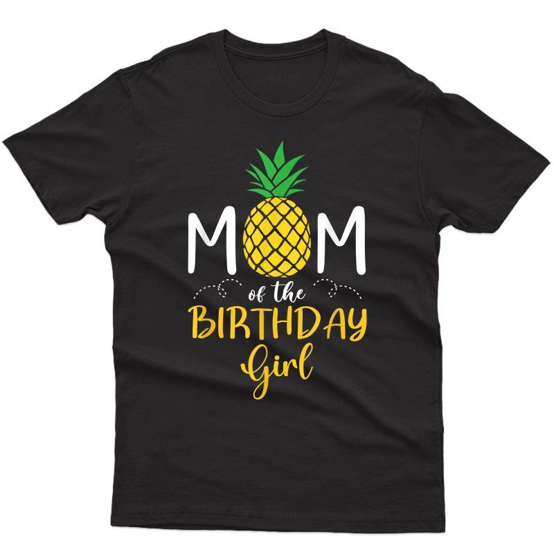 Family Pineapple Mom Of The Birthday Girl Funny T-shirt