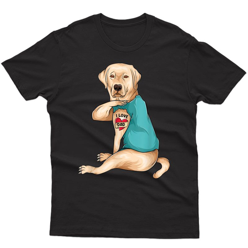 Father's Day Tattoo I Love Dad Funny Labrador Tattooed T-shirt