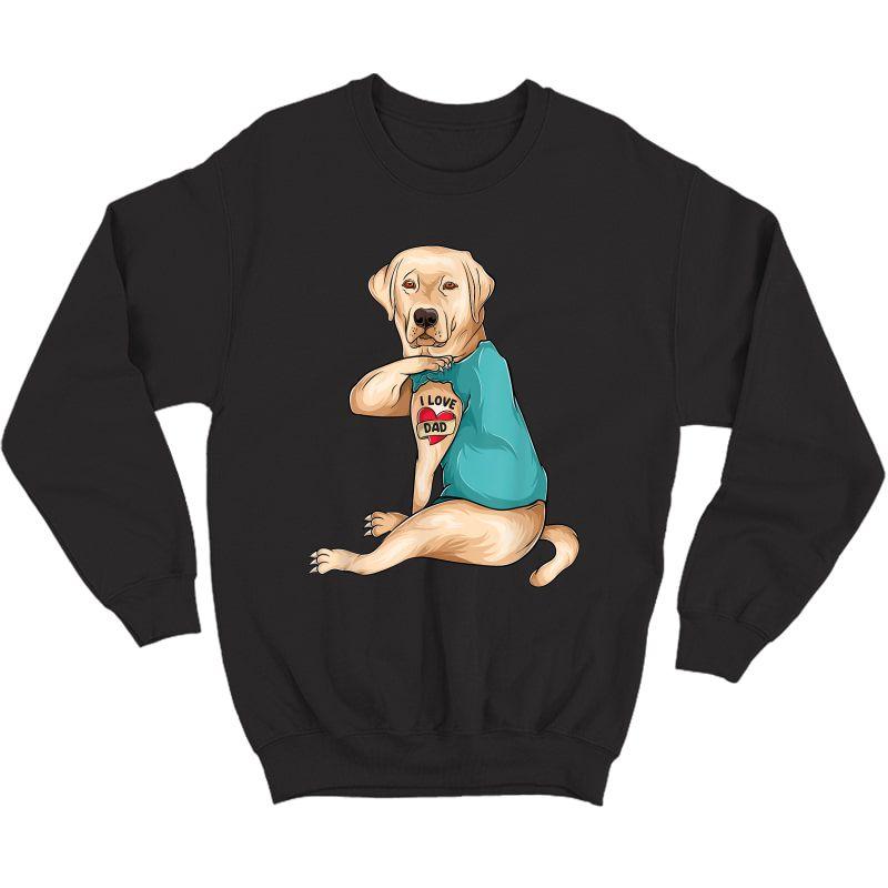 Father's Day Tattoo I Love Dad Funny Labrador Tattooed T-shirt Crewneck Sweater