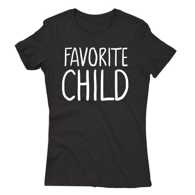 Favorite Child Funny Novelty | Mom/dad's Favorite T-shirt