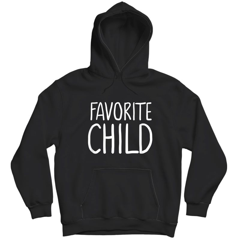 Favorite Child Funny Novelty | Mom/dad's Favorite T-shirt Unisex Pullover Hoodie