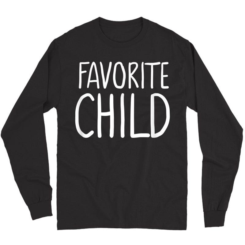 Favorite Child Funny Novelty | Mom/dad's Favorite T-shirt Long Sleeve T-shirt