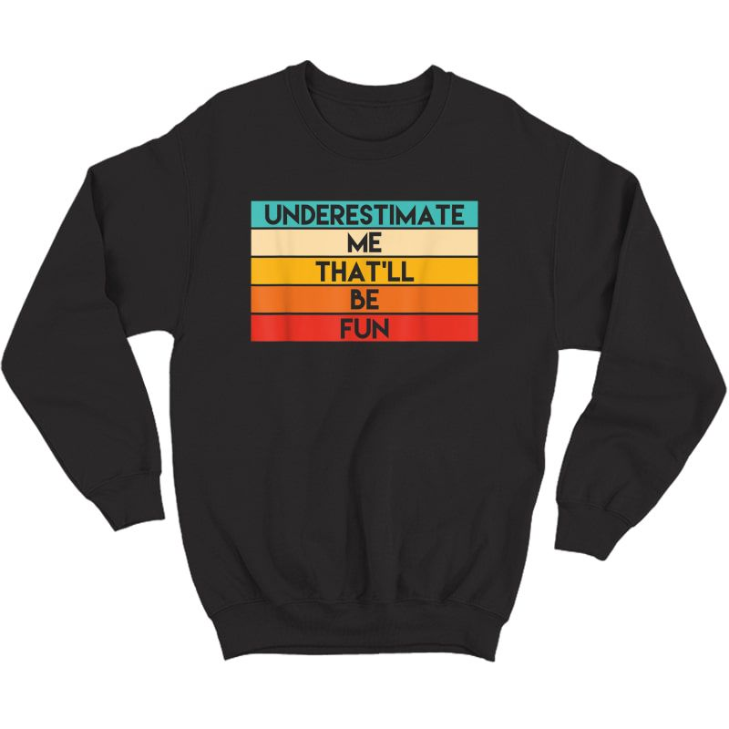 Ness Gifts Underestimate Me Challenge Shirt Gym T-shirt Crewneck Sweater