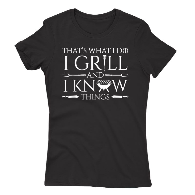 Fun I Grill And Know Things Meat Lover Barbecue Dad Gift T-shirt