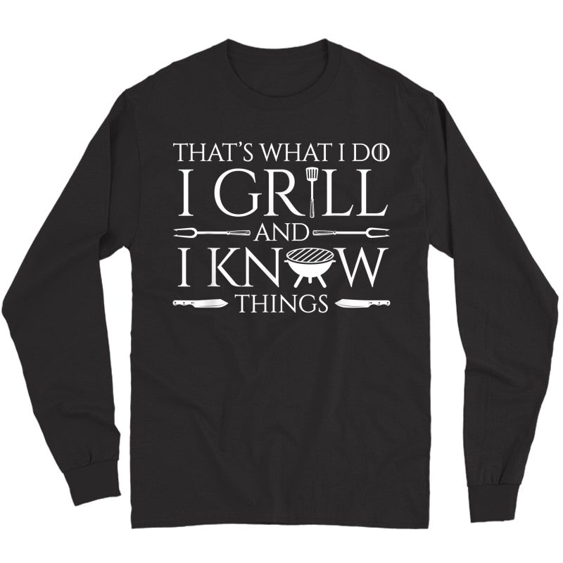 Fun I Grill And Know Things Meat Lover Barbecue Dad Gift T-shirt Long Sleeve T-shirt