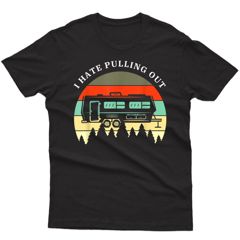 Funny Camping I Hate Pulling Out Retro Travel Trailer T-shirt