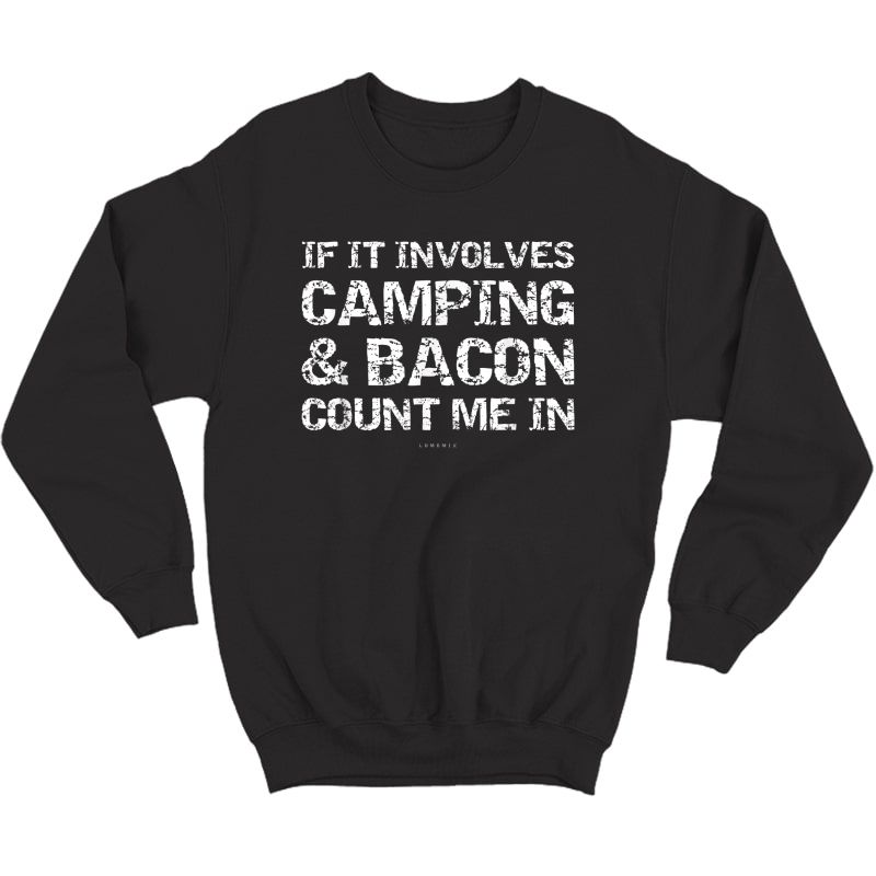 Funny Camping Shirts - If Involves Camping & Bacon Count Me Crewneck Sweater
