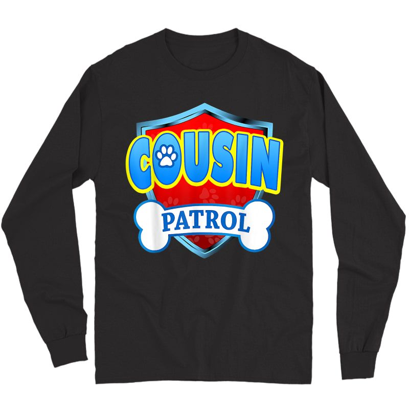 Funny Cousin Patrol - Dog Mom, Dad For T-shirt Long Sleeve T-shirt