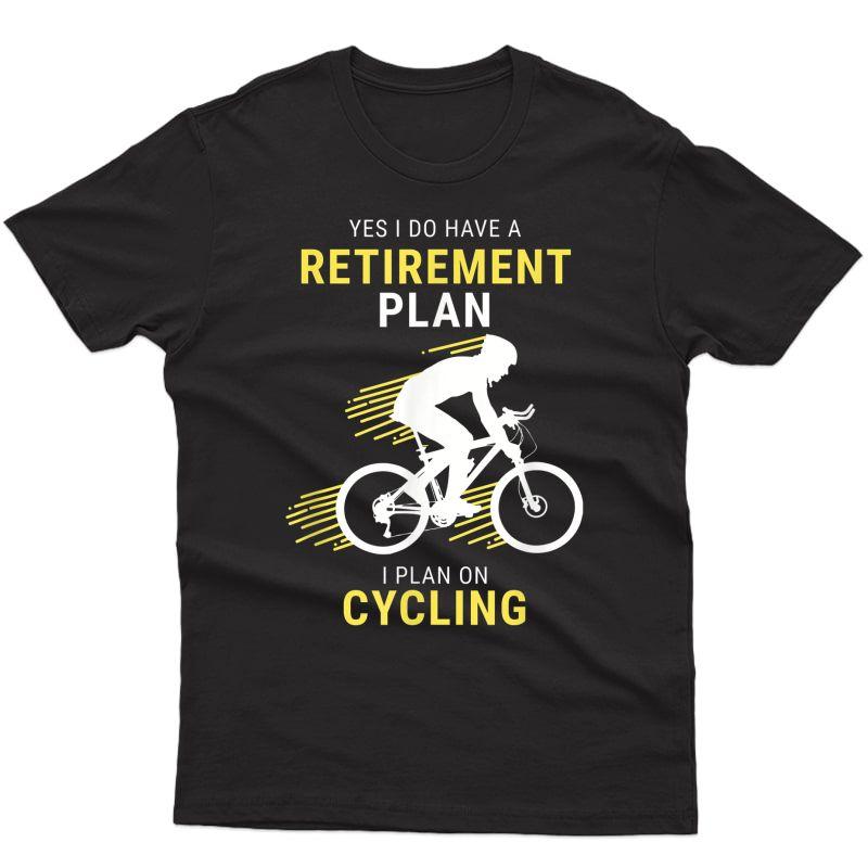 Funny Cycling Retiret Plan Bicycle Cyclist Bicycling T-shirt