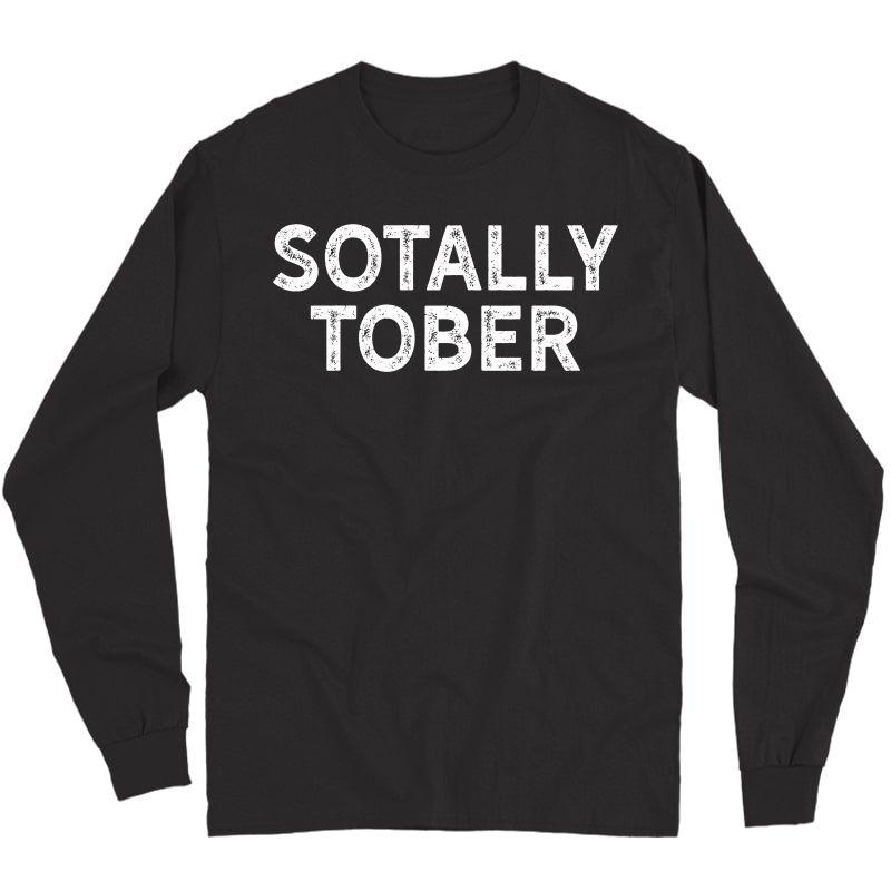 Funny Drinking Shirts - Sotally Tober Shirt - Alcohol Shirts Long Sleeve T-shirt