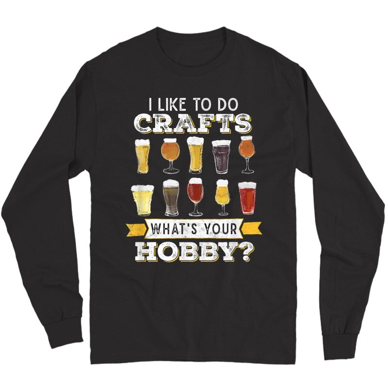 Funny I Like To Do Crafts Whats Your Hobby Craft Beer Drink T-shirt Long Sleeve T-shirt