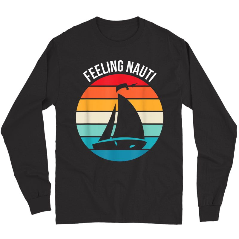 Funny Sailing Gift For Sailor 'feeling Nauti' Boat Sailing T-shirt Long Sleeve T-shirt
