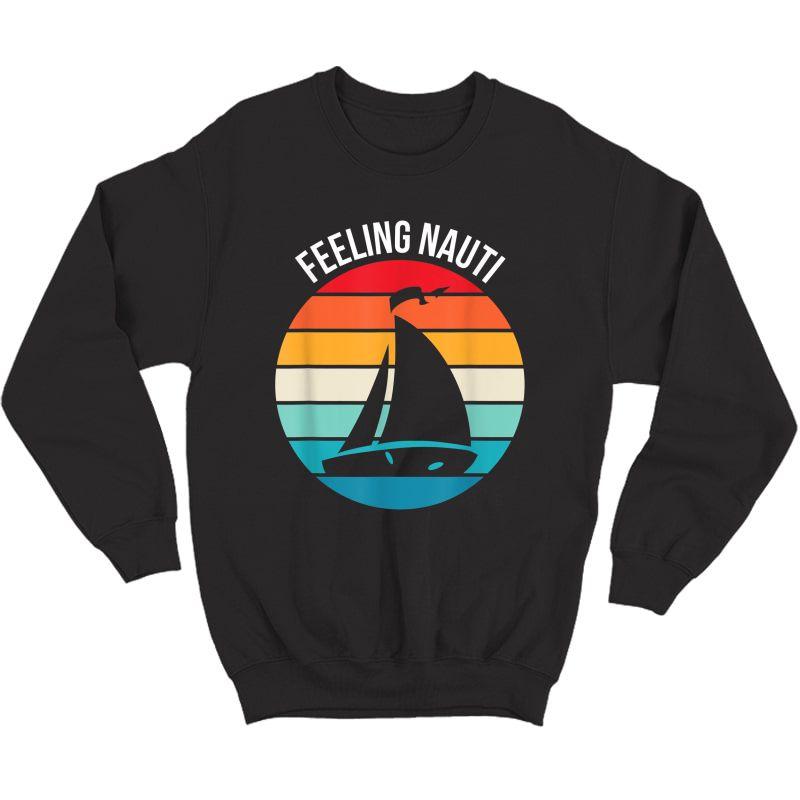Funny Sailing Gift For Sailor 'feeling Nauti' Boat Sailing T-shirt Crewneck Sweater