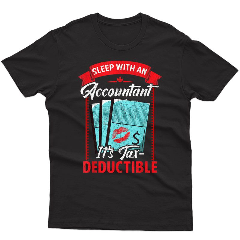 Funny Sleep With An Accountant It's Tax Deductible Pun T-shirt