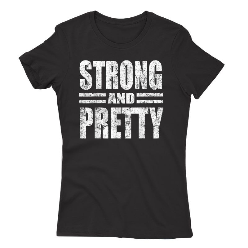 Funny Strong And Pretty Strongman Gym Gift T-shirt T-shirt