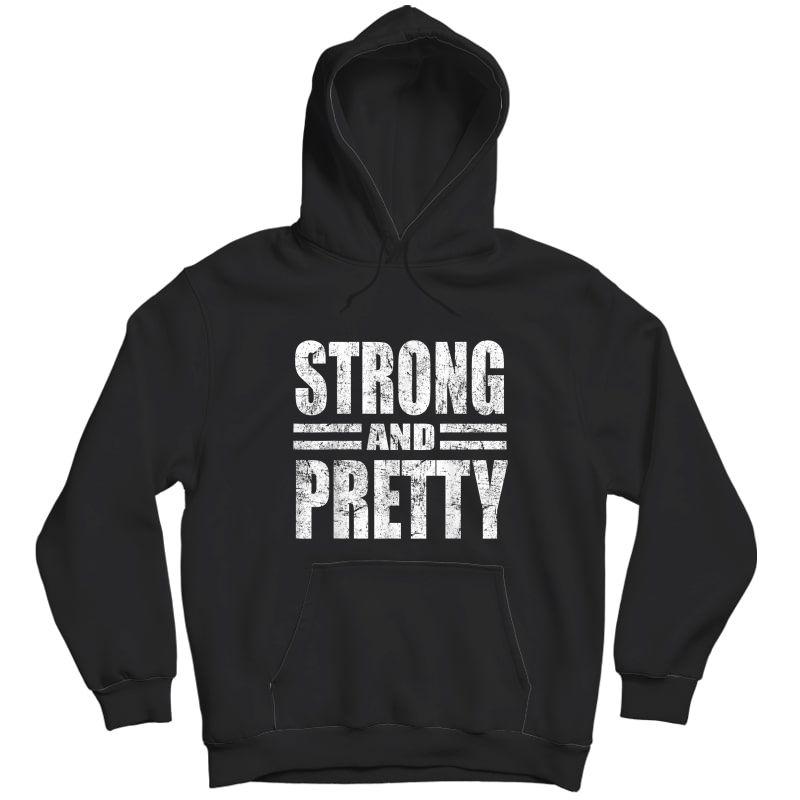 Funny Strong And Pretty Strongman Gym Gift T-shirt T-shirt Unisex Pullover Hoodie