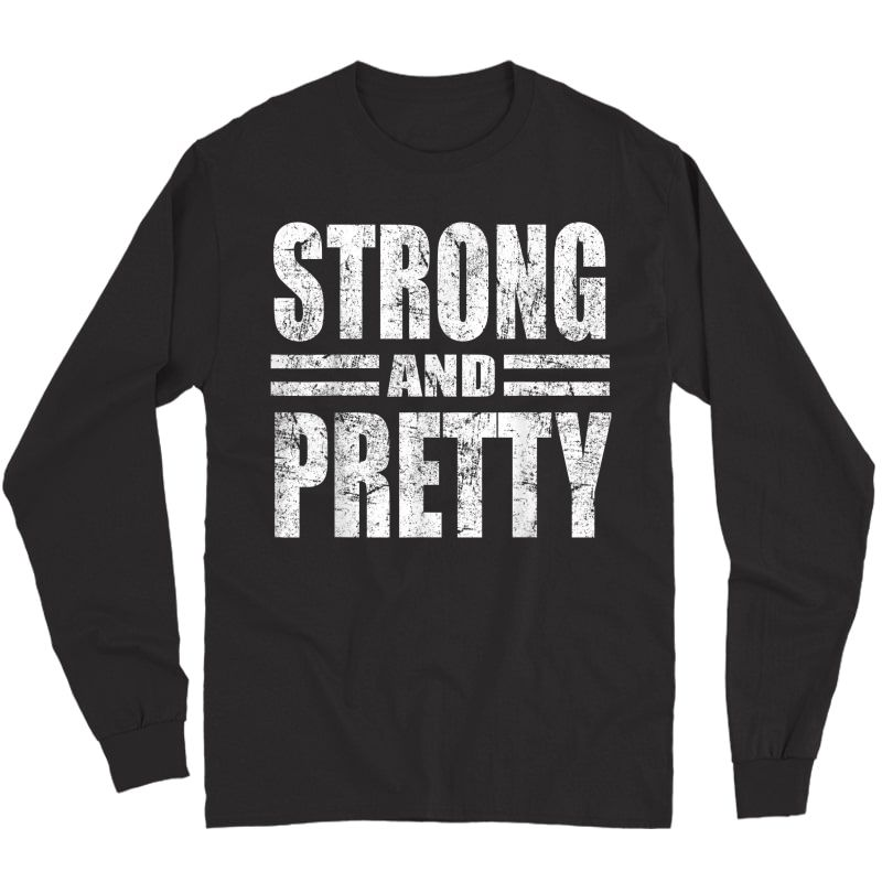 Funny Strong And Pretty Strongman Gym Gift T-shirt T-shirt Long Sleeve T-shirt