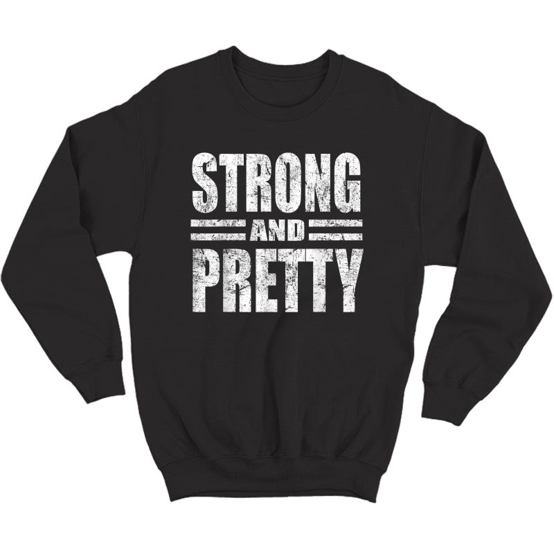 Funny Strong And Pretty Strongman Gym Gift T-shirt T-shirt Crewneck Sweater