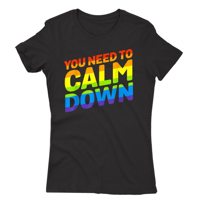 Gay Pride Rainbow Equality You Need To Calm Down T-shirt