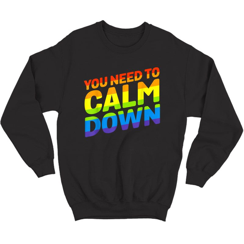 Gay Pride Rainbow Equality You Need To Calm Down T-shirt Crewneck Sweater
