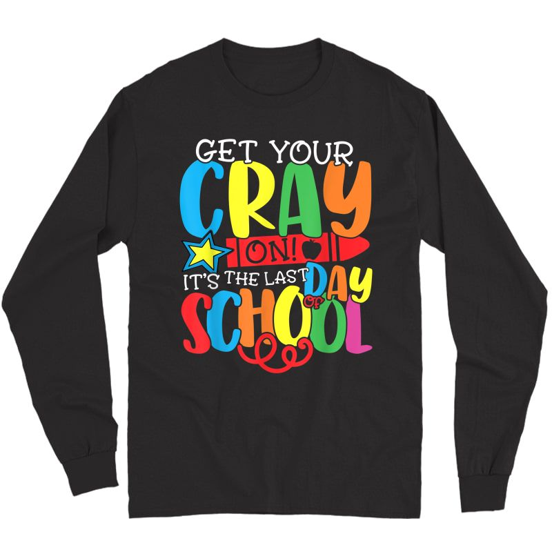 Get Your Crayon Happy Last Day Of School Tea Student T-shirt Long Sleeve T-shirt