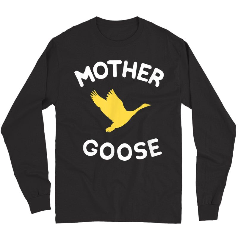 Gift For Mother Cute Funny Mother Goose T-shirt Long Sleeve T-shirt