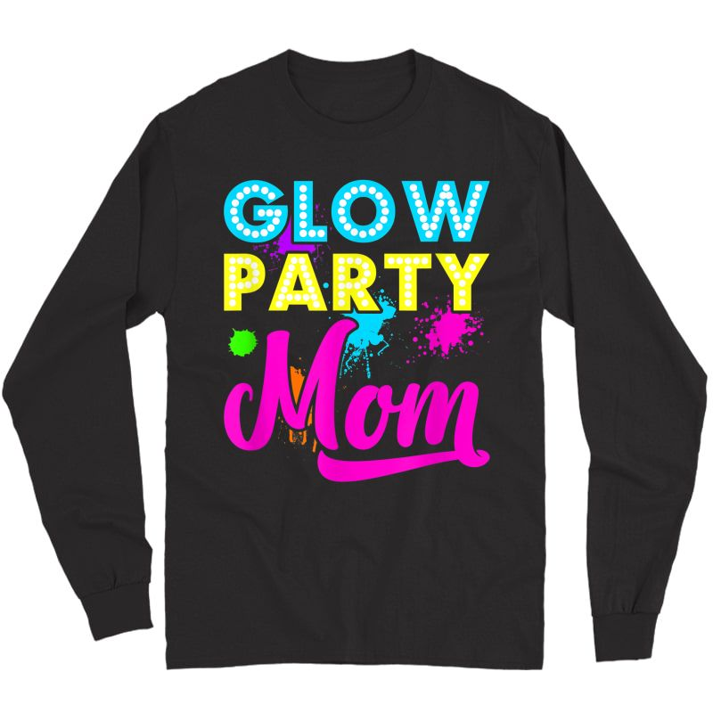 Glow Party Clothing Glow Party T Shirt Glow Party Mom Long Sleeve T-shirt