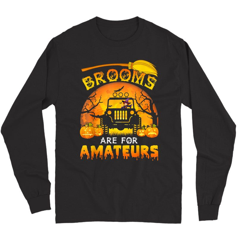 Halloween Brooms Are For Amateurs Jeep T-shirt Long Sleeve T-shirt