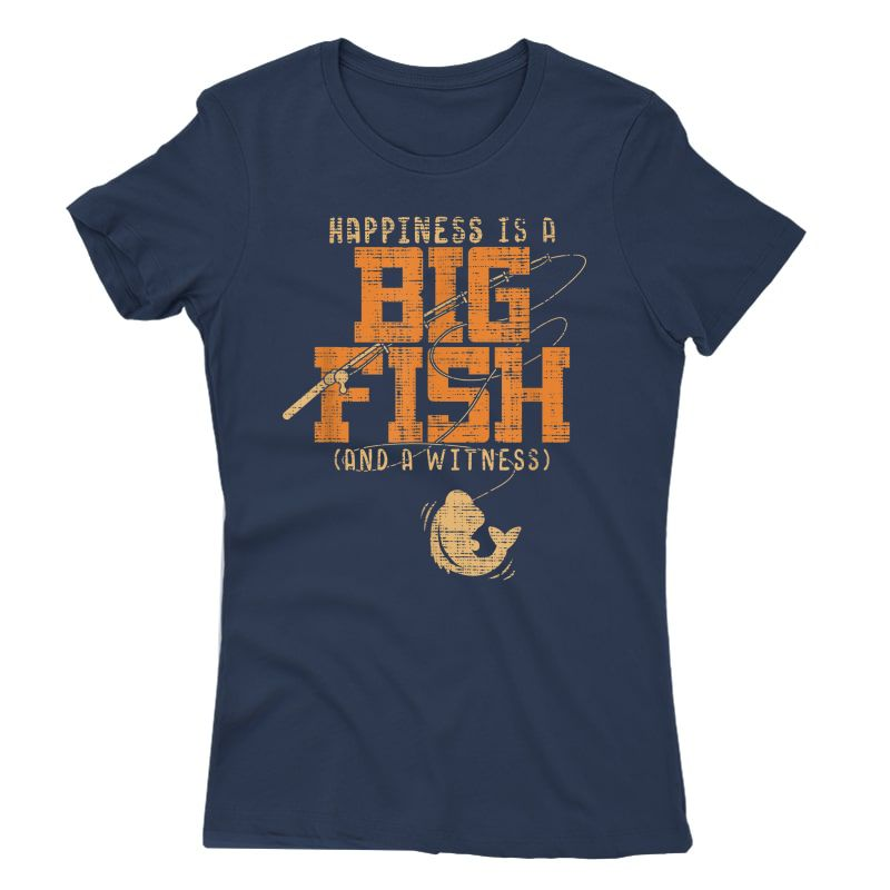 Happiness Is A Big Fish And A Witness T-shirt - Fishing Tee