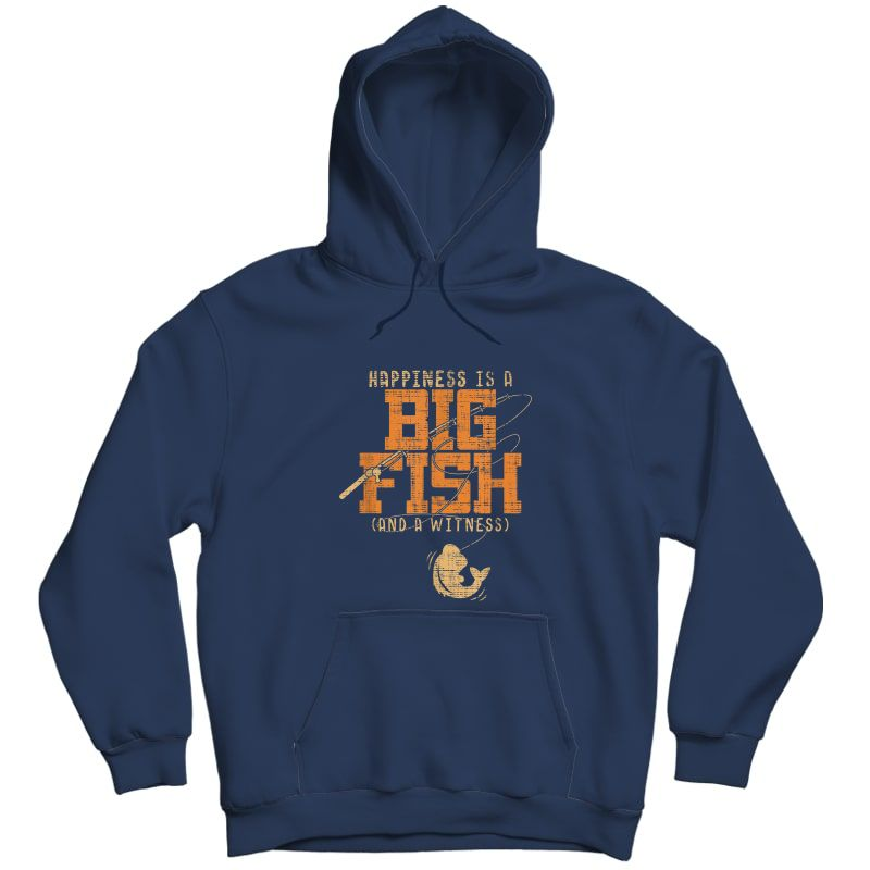 Happiness Is A Big Fish And A Witness T-shirt - Fishing Tee Unisex Pullover Hoodie