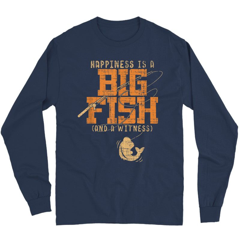 Happiness Is A Big Fish And A Witness T-shirt - Fishing Tee Long Sleeve T-shirt