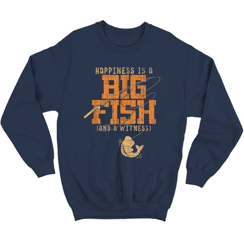 Happiness Is A Big Fish And A Witness T-shirt - Fishing Tee Crewneck Sweater