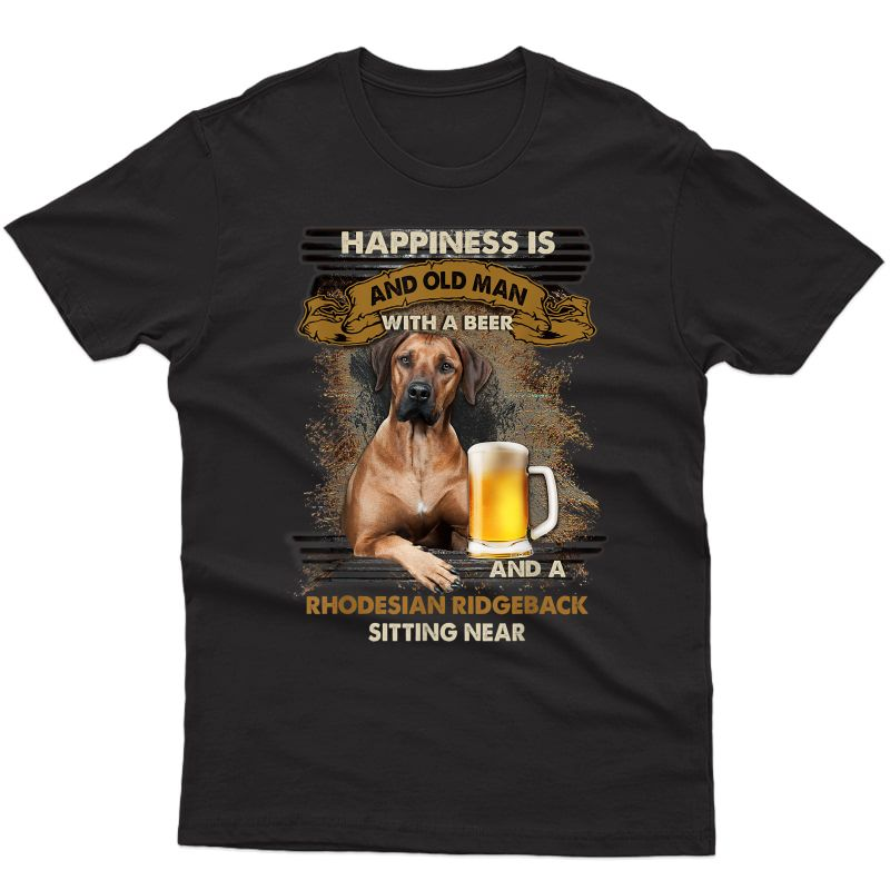 Happiness Is An Old Man With A Beer Rhodesian Ridgeback T-shirt