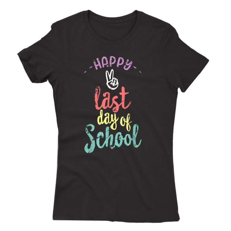 Happy Last Day Of School - Funny End Of Year Shirt Tea T-shirt