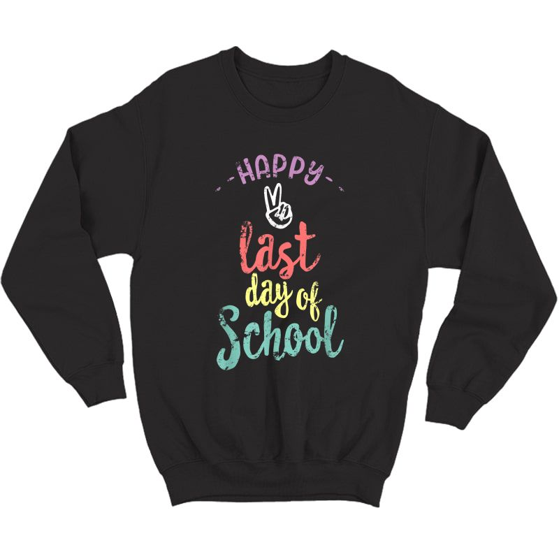 Happy Last Day Of School - Funny End Of Year Shirt Tea T-shirt Crewneck Sweater