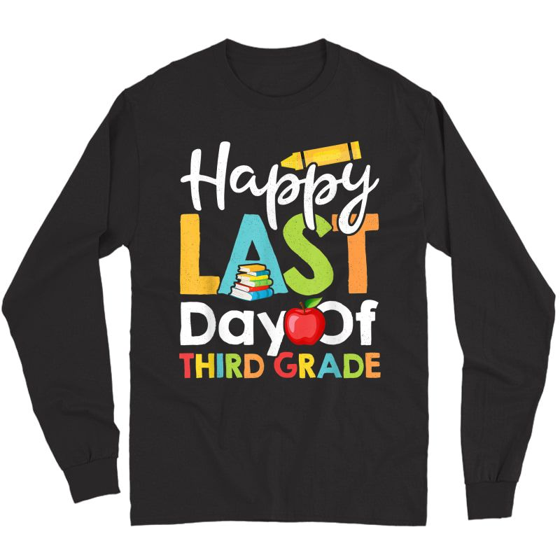 Happy Last Day Of Third Grade Shirt For Tea Student Long Sleeve T-shirt