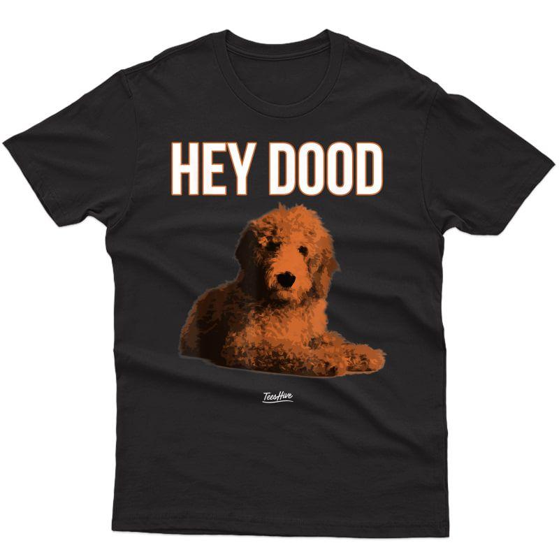 Hey Dood Golden Doodle Dog Funny Goldendoodle Lover T Shirt