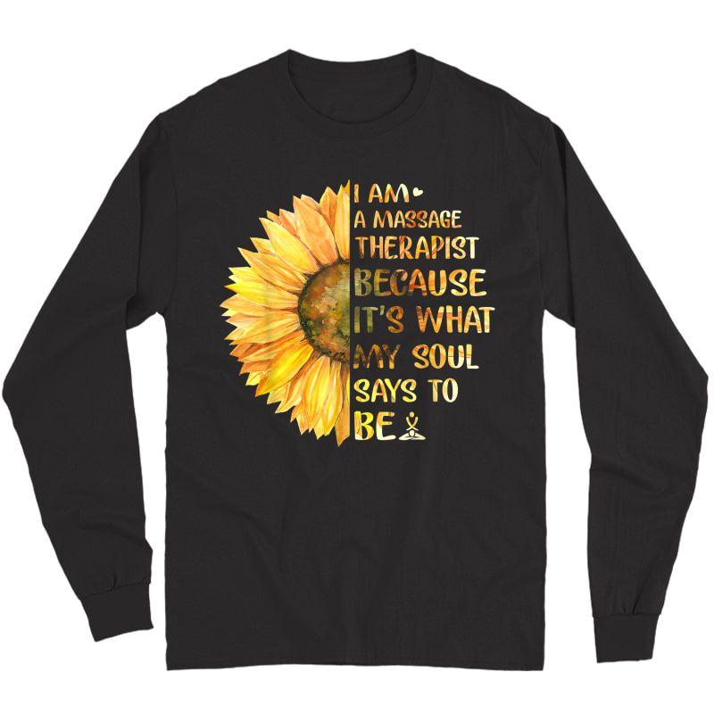 I Am A Massage Therapist It's What Soul Says To Be Sunflower T-shirt Long Sleeve T-shirt