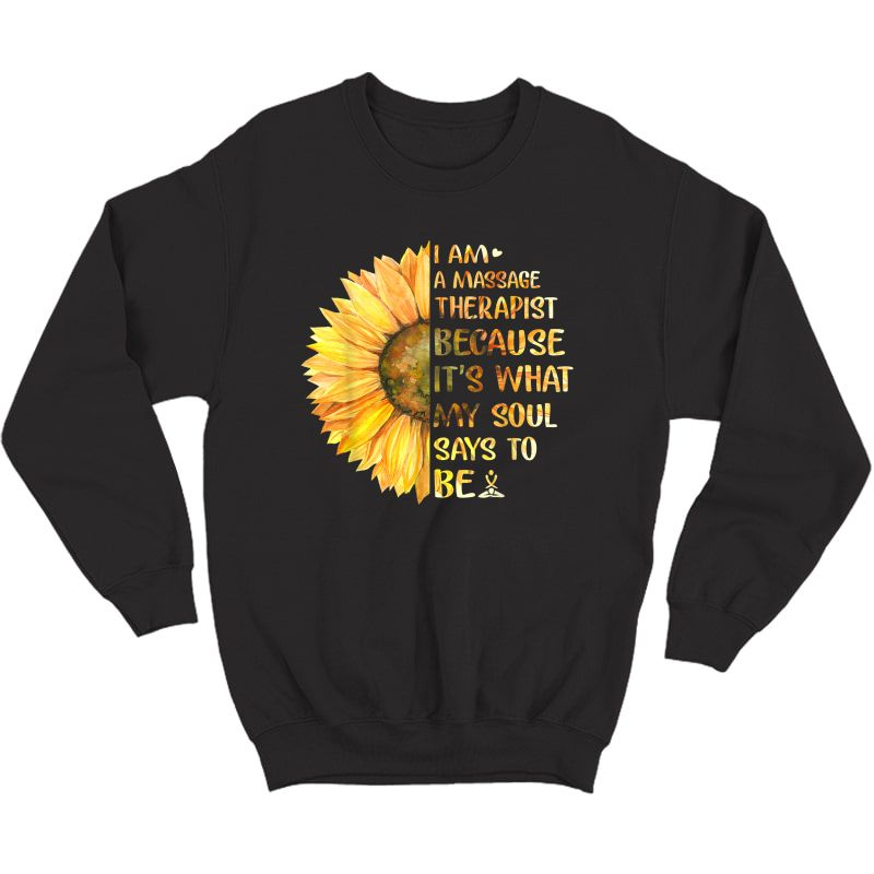 I Am A Massage Therapist It's What Soul Says To Be Sunflower T-shirt Crewneck Sweater