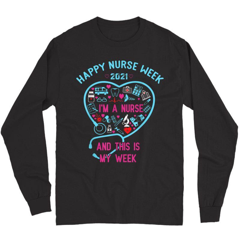 I Am A Nurse This Is My Week Happy Nurse Week May 6-12 2021 T-shirt Long Sleeve T-shirt