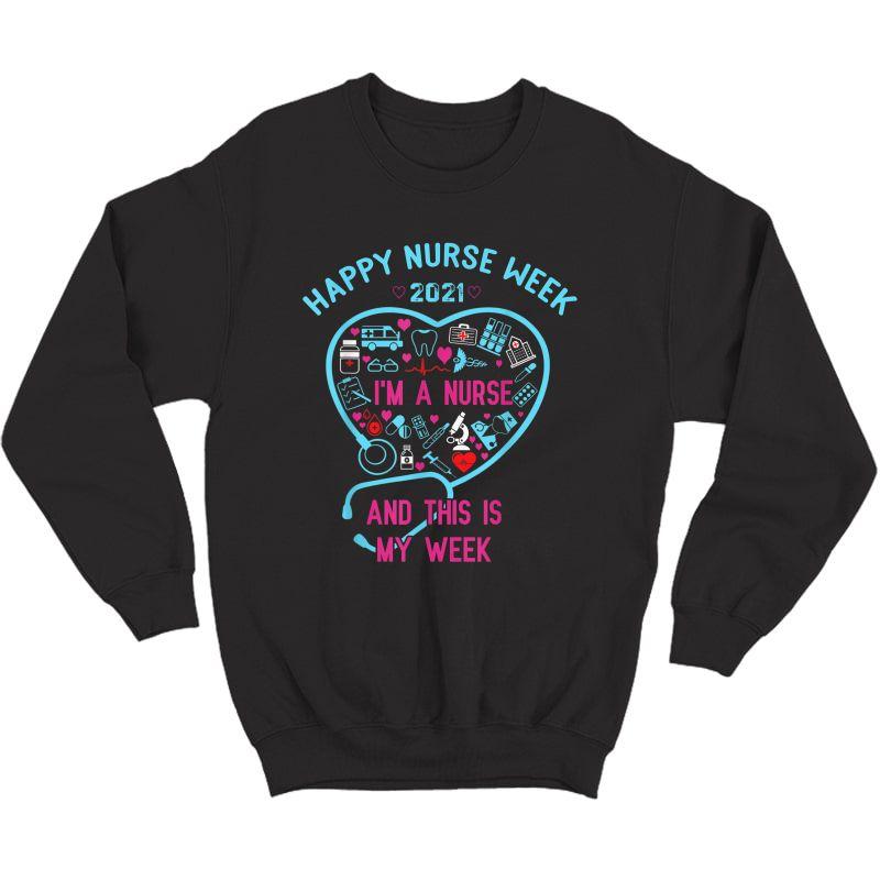 I Am A Nurse This Is My Week Happy Nurse Week May 6-12 2021 T-shirt Crewneck Sweater