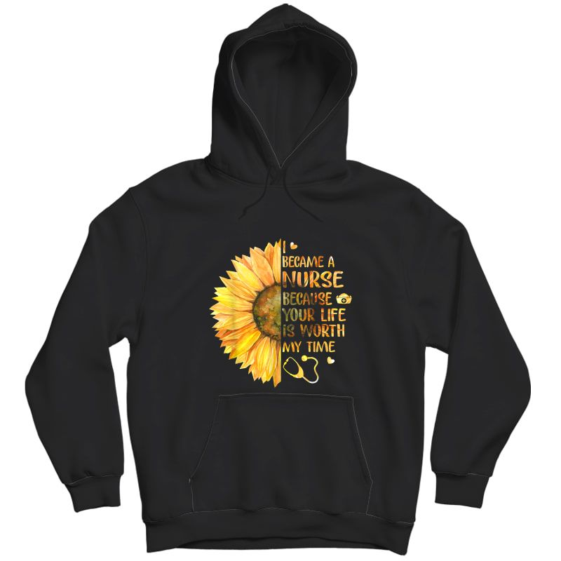 I Became A Nurse Because Your Life Is Worth My Time Tshirt T-shirt Unisex Pullover Hoodie
