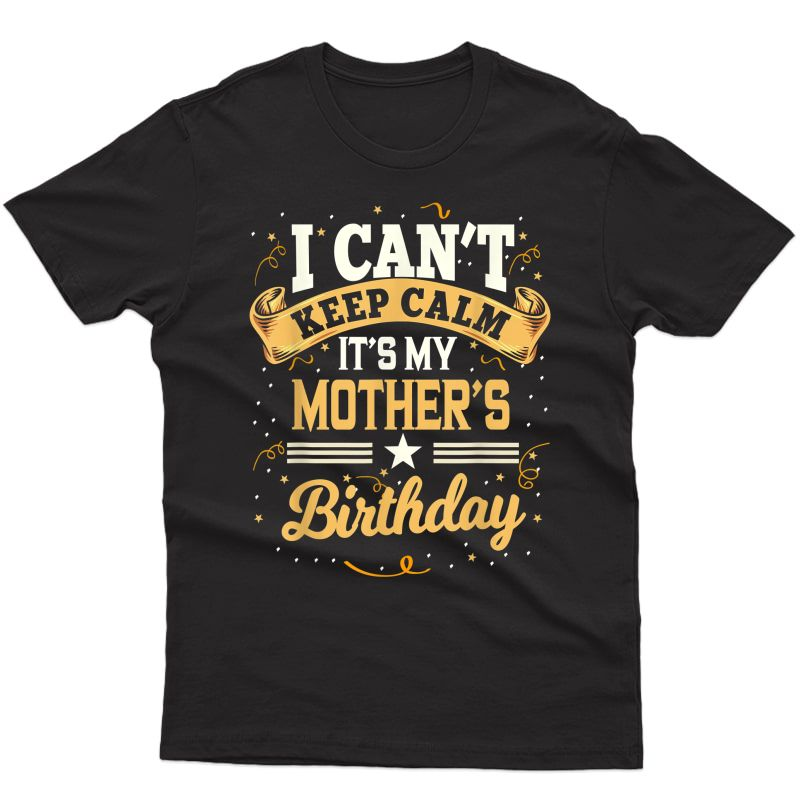I Can't Keep Calm It's My Mother Birthday Party Gift T-shirt