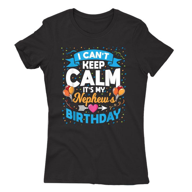 I Can't Keep Calm It's My Nephew Birthday T-shirt