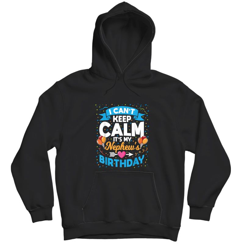 I Can't Keep Calm It's My Nephew Birthday T-shirt Unisex Pullover Hoodie